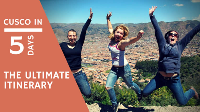 The Ultimate 5 day Cusco Itinerary